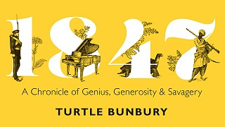 1847: A Chronicle of Genius, Generosity and Savagery by Turtle Bunbury